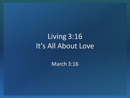 Living 3:16 It's All About Love