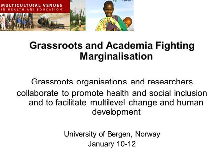 Grassroots and Academia Fighting Marginalisation Grassroots organisations and researchers collaborate to promote health and social inclusion and to facilitate.