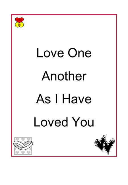 Love One Another As I Have Loved You. LANGUAGES OF LOVE Partially taken from The Five Love Languages by Gary Chapman, Moody Press, copyright 1992, Used.