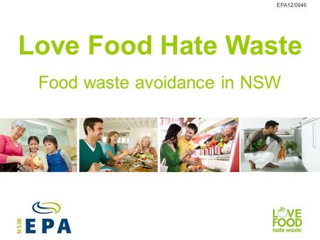 Love Food Hate Waste Food waste avoidance in NSW EPA12/0946.