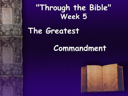 Through the Bible Week 5 The Greatest Commandment.