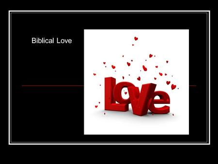 Biblical Love. What are some things our culture/society says Love is?