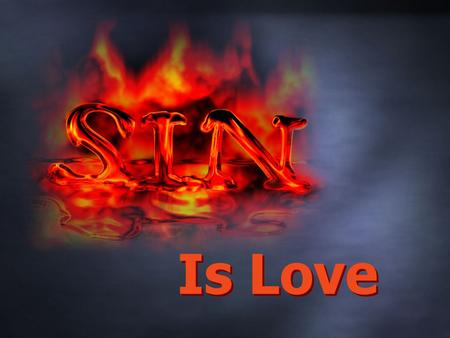Is Love. 1. _________ begins in the heart and mind. Sin.