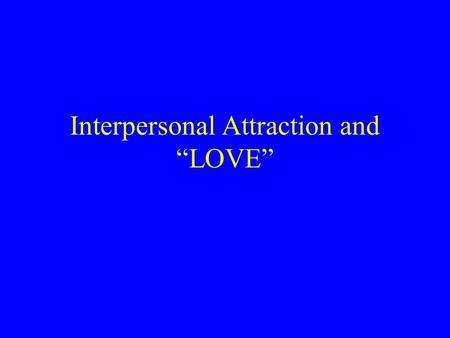 "Interpersonal Attraction and ""LOVE"""