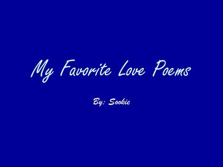 My Favorite Love Poems By: Sookie.