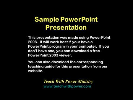 Sample PowerPoint Presentation This presentation was made using PowerPoint 2003. It will work best if your have a PowerPoint program in your computer.
