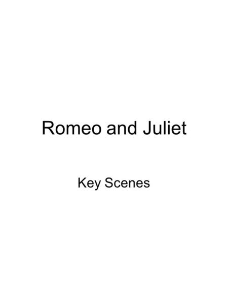 Romeo and Juliet Key Scenes.