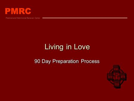 Living in Love 90 Day Preparation Process PMRC Pastoral and Matrimonial Renewal Center.