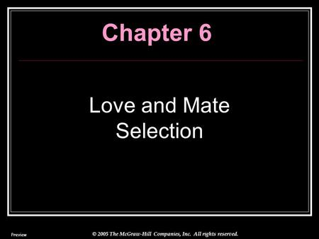 © 2005 The McGraw-Hill Companies, Inc. All rights reserved. Chapter 6 Love and Mate Selection Preview.