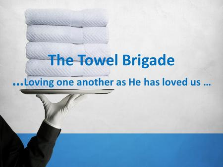 The Towel Brigade … Loving one another as He has loved us …
