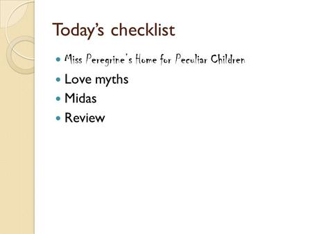 Todays checklist Miss Peregrines Home for Peculiar Children Love myths Midas Review.