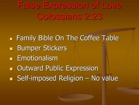 False Expression of Love Colossians 2:23 Family Bible On The Coffee Table Family Bible On The Coffee Table Bumper Stickers Bumper Stickers Emotionalism.