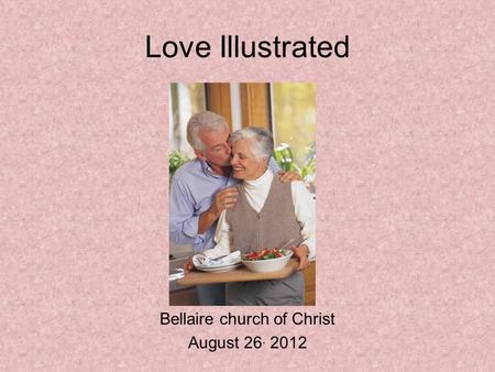 Bellaire church of Christ August 26, 2012 Love Illustrated.