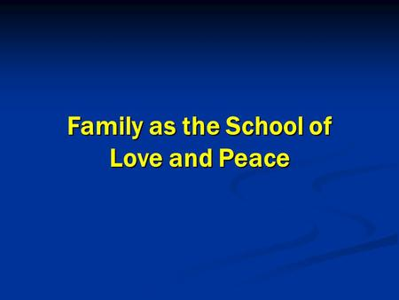 Family as the School of Love and Peace Family as the School of Love and Peace.