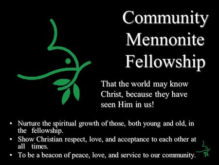 Community Mennonite Fellowship Nurture the spiritual growth of those, both young and old, in the fellowship.Nurture the spiritual growth of those, both.