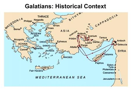 Galatians: Historical Context. Establishment of the Church (Acts 13:13-14:28) Introduction to the heresy (Acts 15) The Jewish leaders' response: Jealousy.