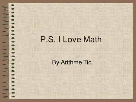 P.S. I Love Math By Arithme Tic. What is problem solving? Problem solving is using math to solve a problem you have.