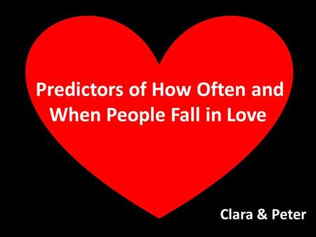 Predictors of How Often and When People Fall in Love Clara & Peter.