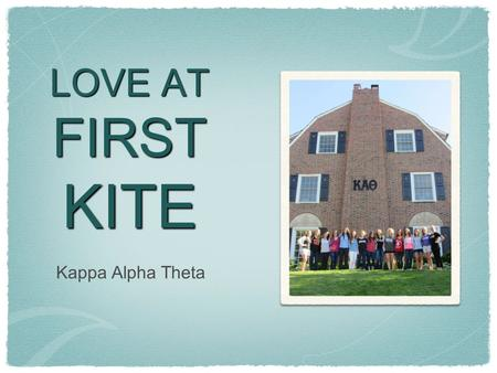 LOVE AT FIRST KITE Kappa Alpha Theta. What is Theta? Faith, hope, love...but the greatest of these is love Colors:Symbol:Flower: