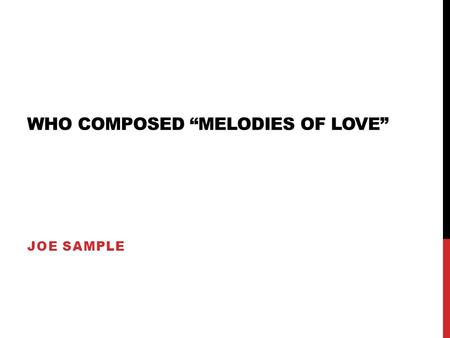 WHO COMPOSED MELODIES OF LOVE JOE SAMPLE. WHAT IS A BREATHING BREAK CALLED? Cadence.