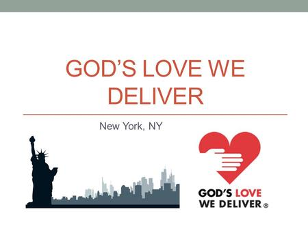 GODS LOVE WE DELIVER New York, NY. About GLWD Founded in 1985 Provide nutritious, tailored meals to sick people that cannot cook for themselves without.