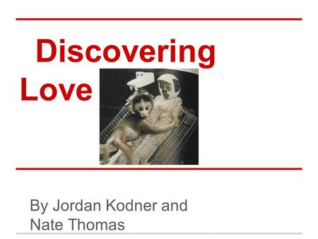 Discovering Love By Jordan Kodner and Nate Thomas.