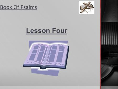 Book Of Psalms Lesson Four Book Of Psalms Lesson Objective Lesson 4: Gods Reach: A Psalm of Thanksgiving (Psalm 136) Objective: The point of the lesson.