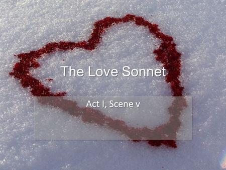 The Love Sonnet Act I, Scene v.  g Here is Franco Zeffirellis 1968 version of Romeo and Juliets first meeting.
