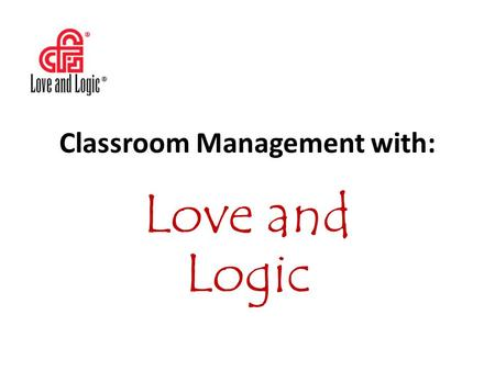 Classroom Management with: Love and Logic. What is Love and Logic? Love and Logic is the philosophy of classroom management, which allows teachers to.