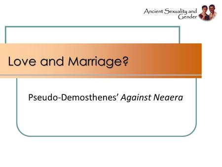 Love and Marriage? Pseudo-Demosthenes Against Neaera.