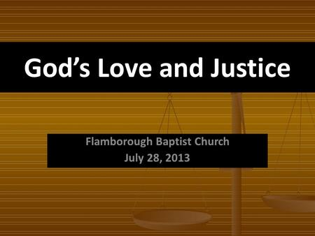 Gods Love and Justice Flamborough Baptist Church July 28, 2013.