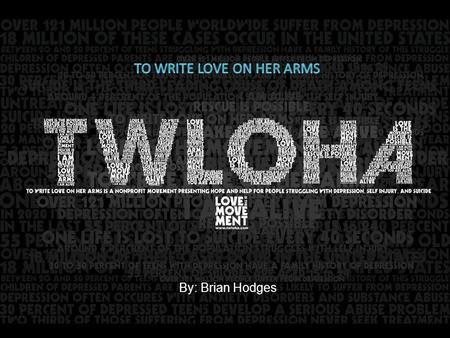 By: Brian Hodges. Background Information This picture was created by Ian Williams for TWLOHA. To Write Love on Her Arms is a non-profit movement dedicated.