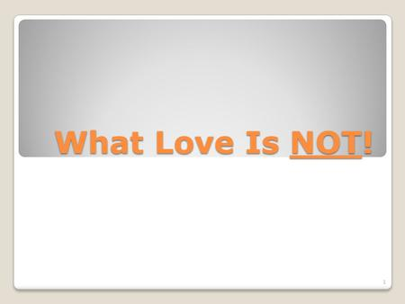 What Love Is NOT!.