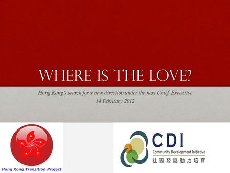 Where is the Love? Hong Kongs search for a new direction under the next Chief Executive 14 February 2012.