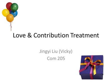 Love & Contribution Treatment Jingyi Liu (Vicky) Com 205.