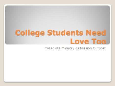 College Students Need Love Too Collegiate Ministry as Mission Outpost.