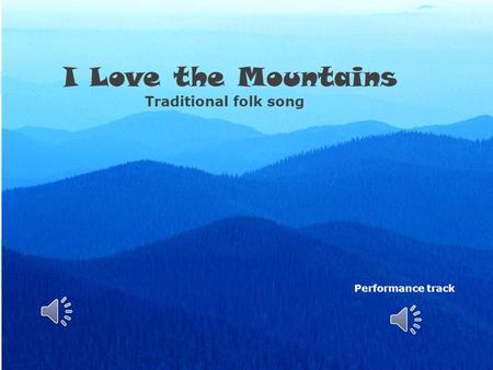 I Love the Mountains Traditional folk song Performance track.