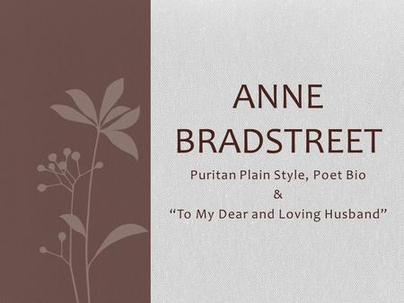 Puritan Plain Style, Poet Bio & To My Dear and Loving Husband ANNE BRADSTREET.