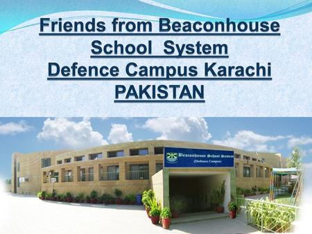 Friends from Beaconhouse School System Defence Campus Karachi PAKISTAN