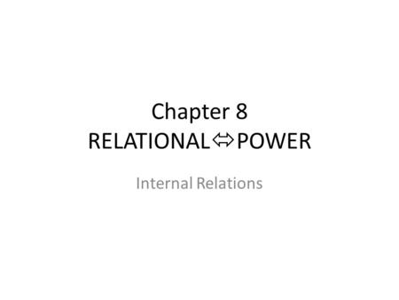 Chapter 8 RELATIONAL POWER Internal Relations. the so what? of the relational vision. it is precisely the power to be affected that increases as we move.