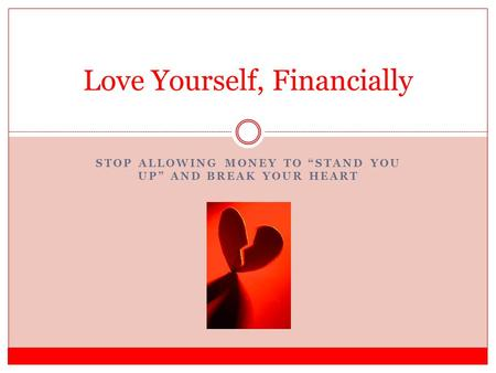 STOP ALLOWING MONEY TO STAND YOU UP AND BREAK YOUR HEART Love Yourself, Financially.