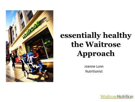 Essentially healthy the Waitrose Approach Joanne Lunn Nutritionist.