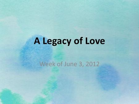 A Legacy of Love Week of June 3, 2012.