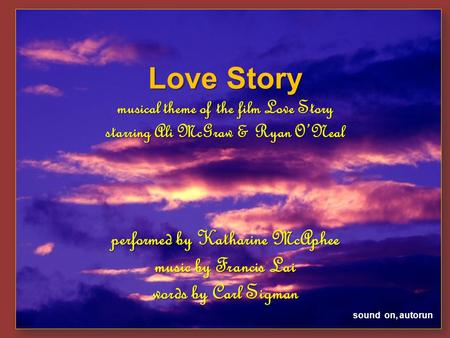 Love Story musical theme of the film Love Story starring Ali McGraw & Ryan ONeal performed by Katharine McAphee music by Francis Lai words by Carl Sigman.