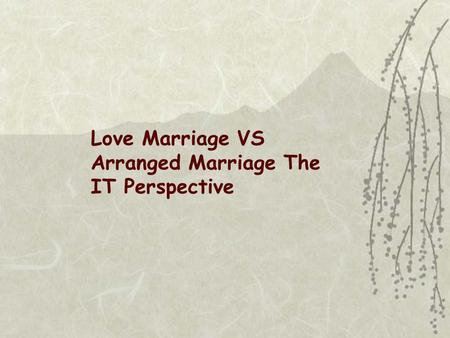 Love Marriage VS Arranged Marriage The IT Perspective