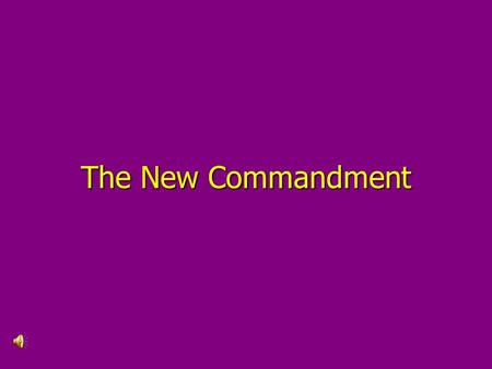 The New Commandment Jesus taught: The greatest commandment is to love God, your Father, with all your heart, soul, mind, and strength.