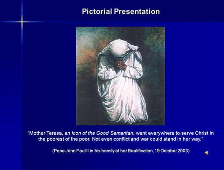 Pictorial Presentation Mother Teresa, an icon of the Good Samaritan, went everywhere to serve Christ in the poorest of the poor. Not even conflict and.