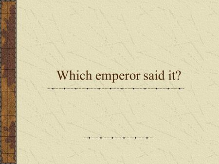 Which emperor said it?. It has just occurred to me that I have only to give one nod and your throats will be cut. -Caligula.