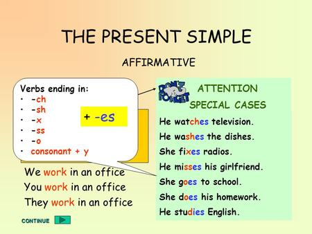 THE PRESENT SIMPLE + -es AFFIRMATIVE I work in an office