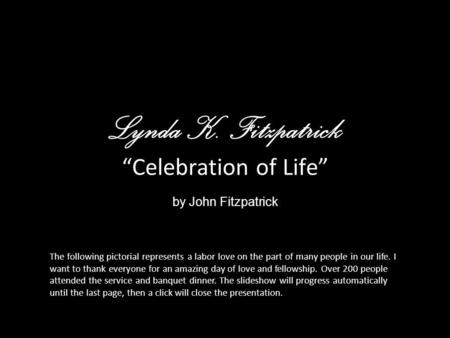 Lynda K. Fitzpatrick Celebration of Life by John Fitzpatrick The following pictorial represents a labor love on the part of many people in our life. I.